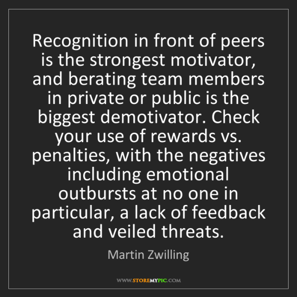 Martin Zwilling: Recognition in front of peers is the strongest motivator,...