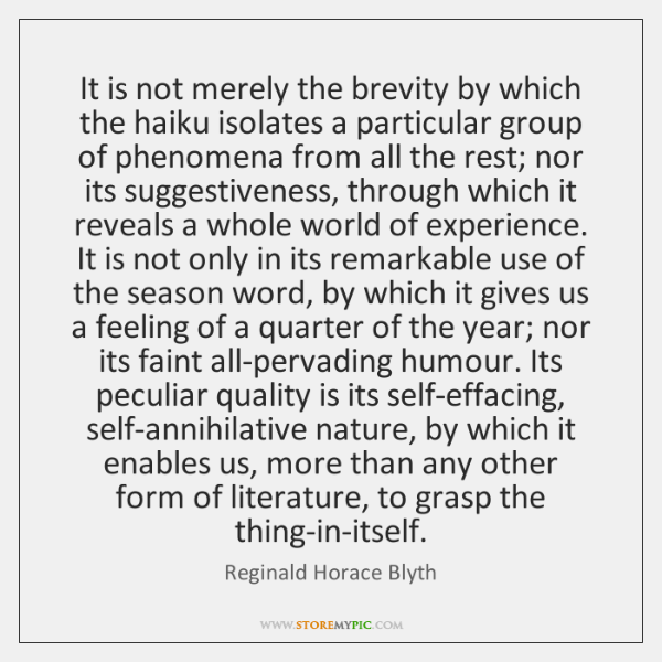 It is not merely the brevity by which the haiku isolates a ...