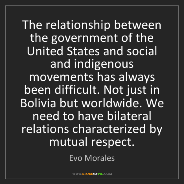 Evo Morales: The relationship between the government of the United...