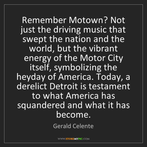 Gerald Celente: Remember Motown? Not just the driving music that swept...