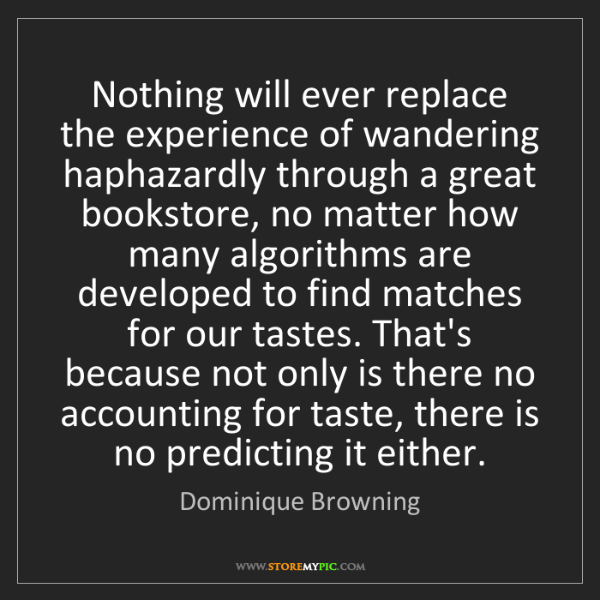 Dominique Browning: Nothing will ever replace the experience of wandering...