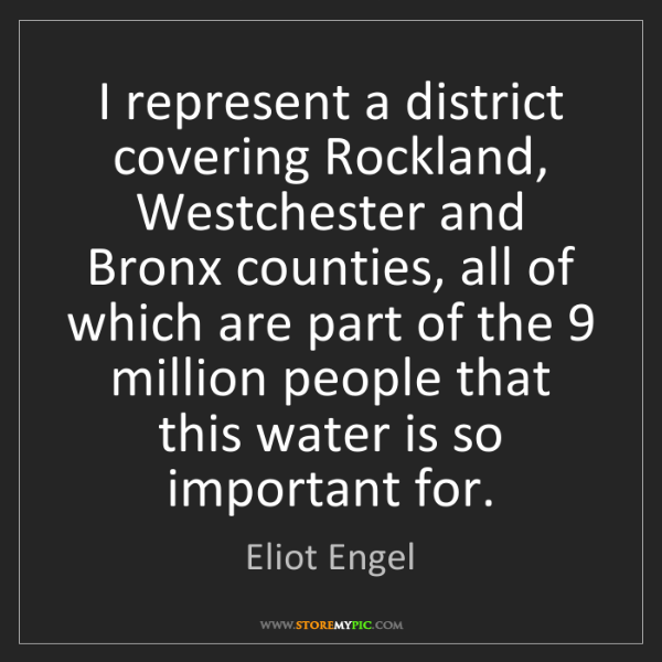 Eliot Engel: I represent a district covering Rockland, Westchester...