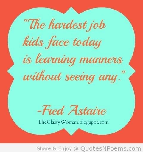The hardest job kids face today is learning manners without seeing any fred ast