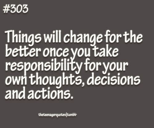 Things Will Change For The Better Once You Take Responsibility For