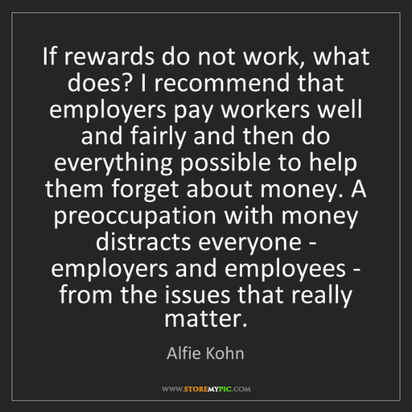 Alfie Kohn: If rewards do not work, what does? I recommend that employers...