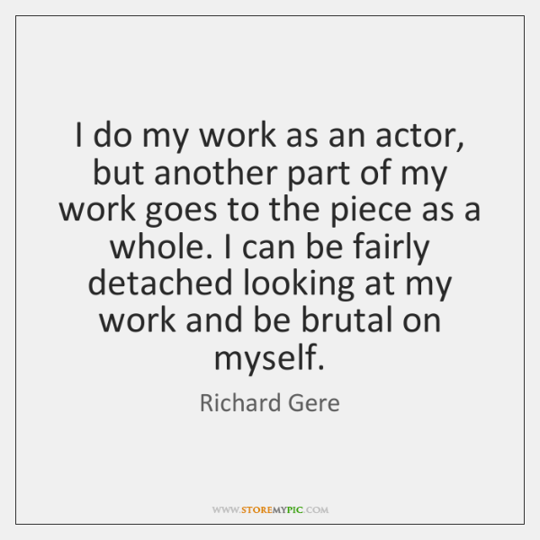 I do my work as an actor, but another part of my ...