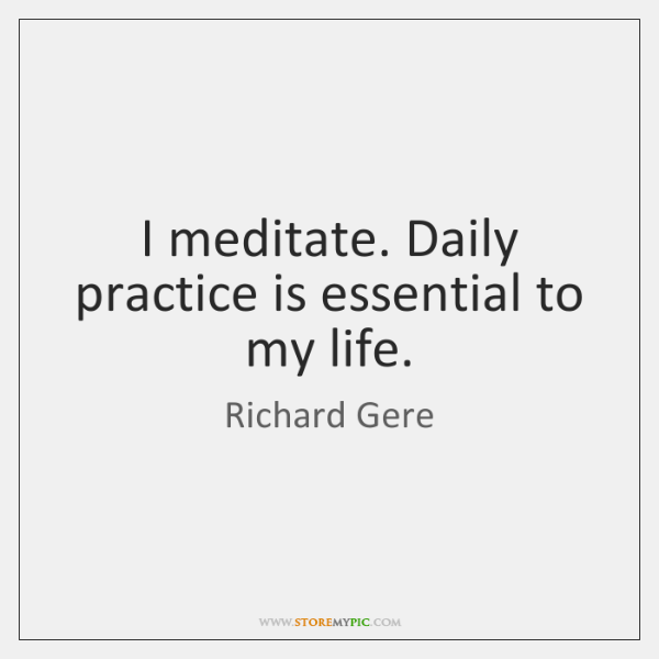 I meditate. Daily practice is essential to my life.