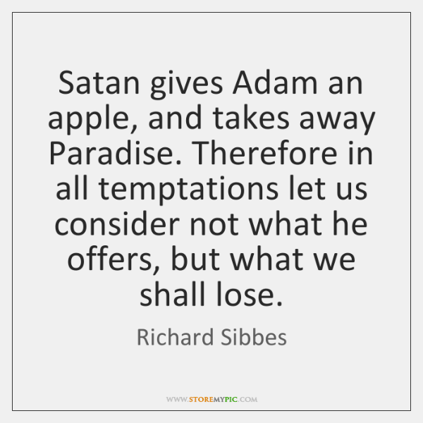 Satan gives Adam an apple, and takes away Paradise. Therefore in all ...