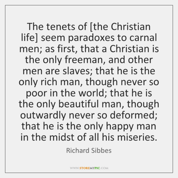 The tenets of [the Christian life] seem paradoxes to carnal men; as ...