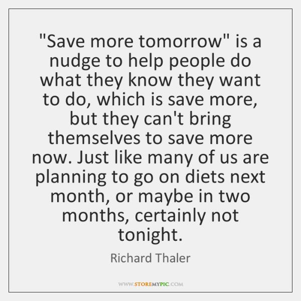 """Save more tomorrow"" is a nudge to help people do what they ..."