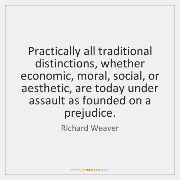 Practically all traditional distinctions, whether economic, moral, social, or aesthetic, are today .