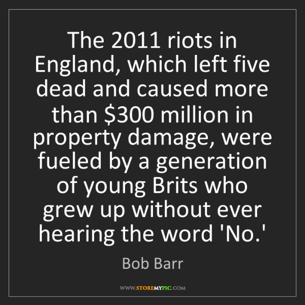 Bob Barr: The 2011 riots in England, which left five dead and caused...