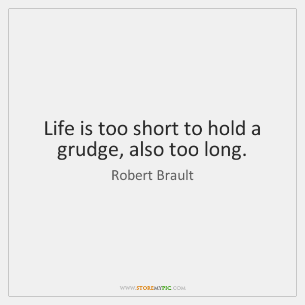 Life Is Too Short To Hold A Grudge Also Too Long Storemypic