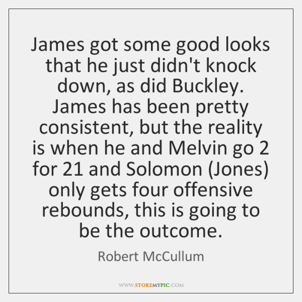 James got some good looks that he just didn't knock down, as ...