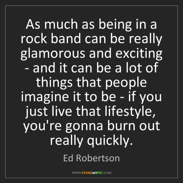 Ed Robertson: As much as being in a rock band can be really glamorous...