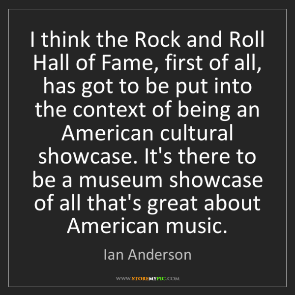 Ian Anderson: I think the Rock and Roll Hall of Fame, first of all,...