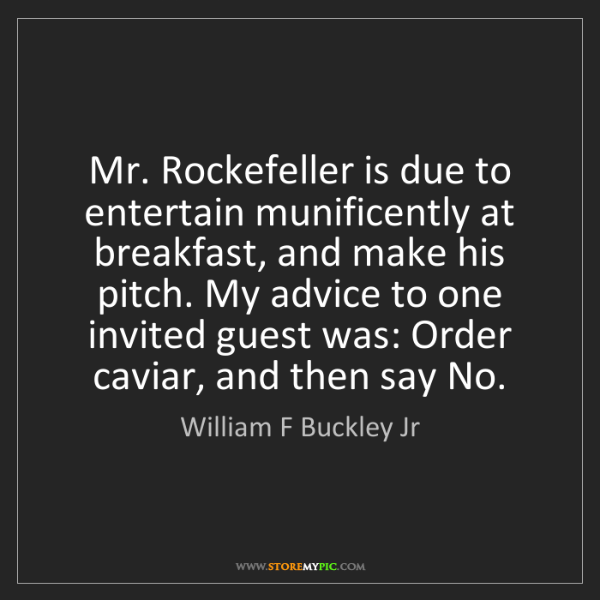 William F Buckley Jr: Mr. Rockefeller is due to entertain munificently at breakfast,...
