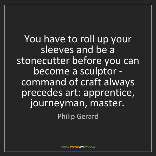 Philip Gerard: You have to roll up your sleeves and be a stonecutter...