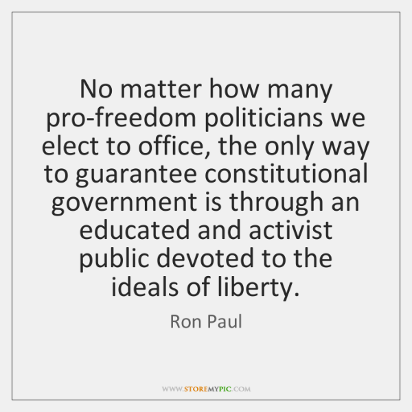 No matter how many pro-freedom politicians we elect to office, the only ...