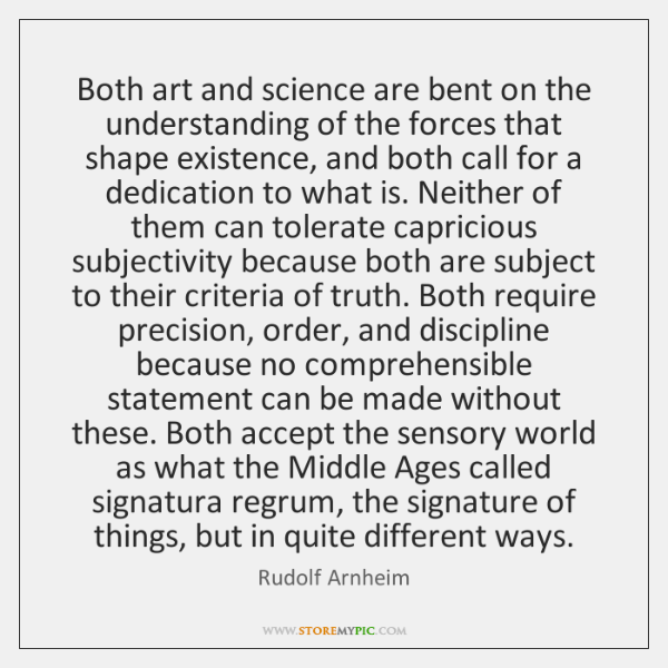 Both art and science are bent on the understanding of the forces ...