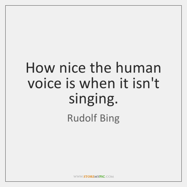 How nice the human voice is when it isn't singing.