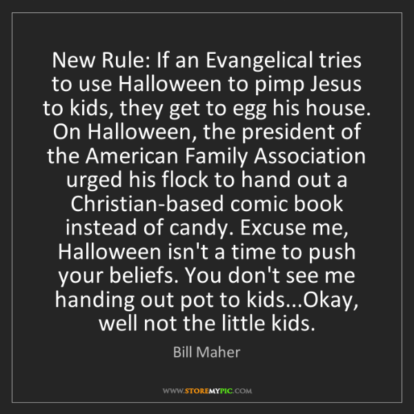 Bill Maher: New Rule: If an Evangelical tries to use Halloween to...