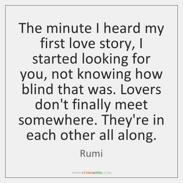 The Minute I Heard My First Love Story I Started Looking For