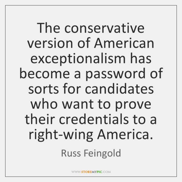 The conservative version of American exceptionalism has become a password of sorts ...