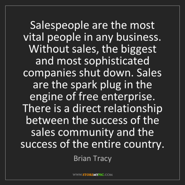 Brian Tracy: Salespeople are the most vital people in any business....