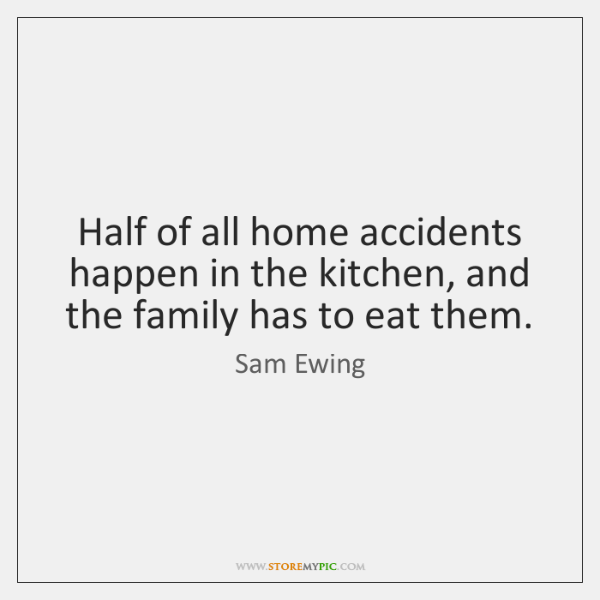 Half of all home accidents happen in the kitchen, and the family ...