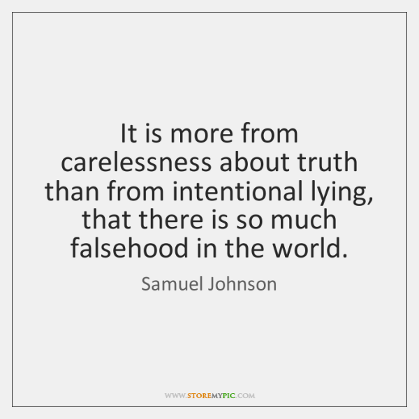 It is more from carelessness about truth than from intentional lying, that ...