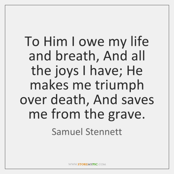 To Him I owe my life and breath, And all the joys ...
