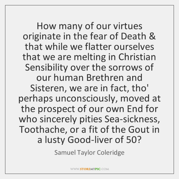 How many of our virtues originate in the fear of Death & that ...