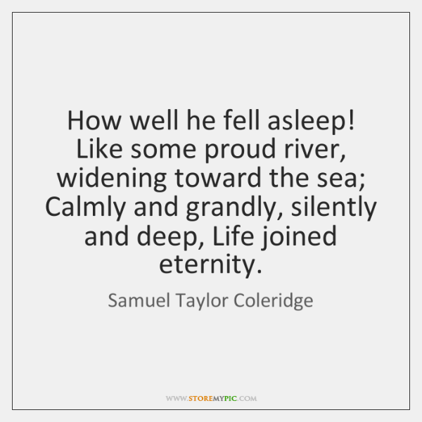How well he fell asleep! Like some proud river, widening toward the ...