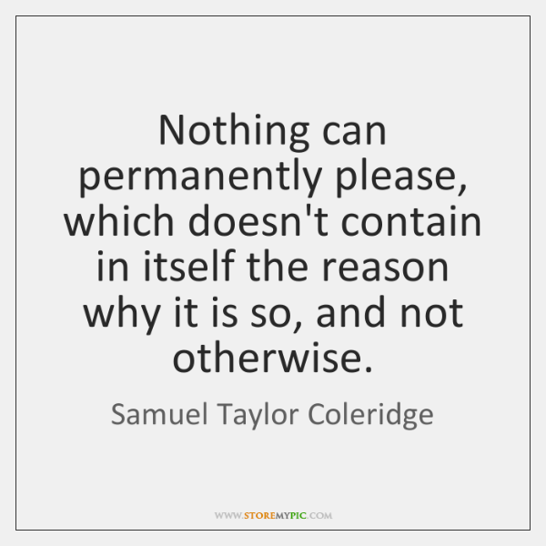 Nothing can permanently please, which doesn't contain in itself the reason why ...