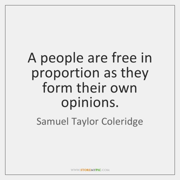 A people are free in proportion as they form their own opinions.