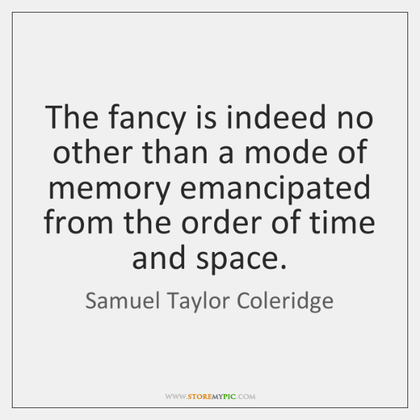 The fancy is indeed no other than a mode of memory emancipated ...