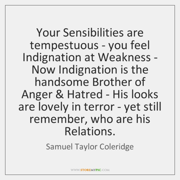 Your Sensibilities are tempestuous - you feel Indignation at Weakness - Now ...