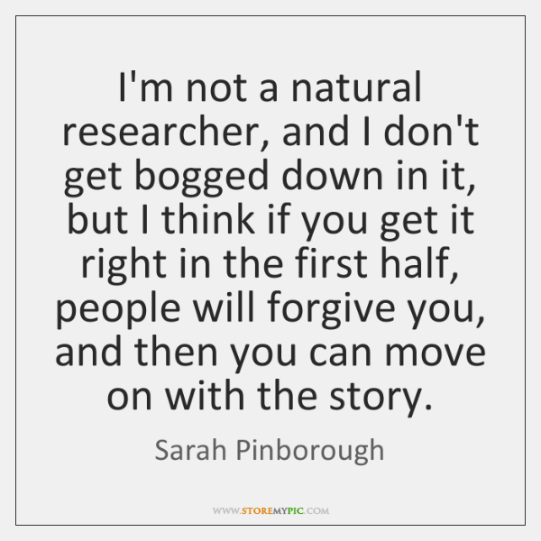 I'm not a natural researcher, and I don't get bogged down in ...