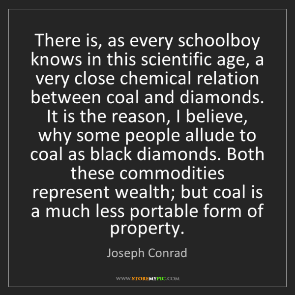 Joseph Conrad: There is, as every schoolboy knows in this scientific...