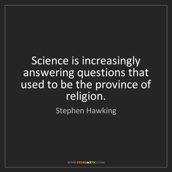 Stephen Hawking: Science is increasingly answering questions that used...