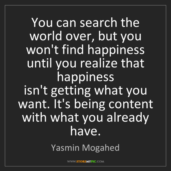 Yasmin Mogahed: You can search the world over, but you won't find happiness...