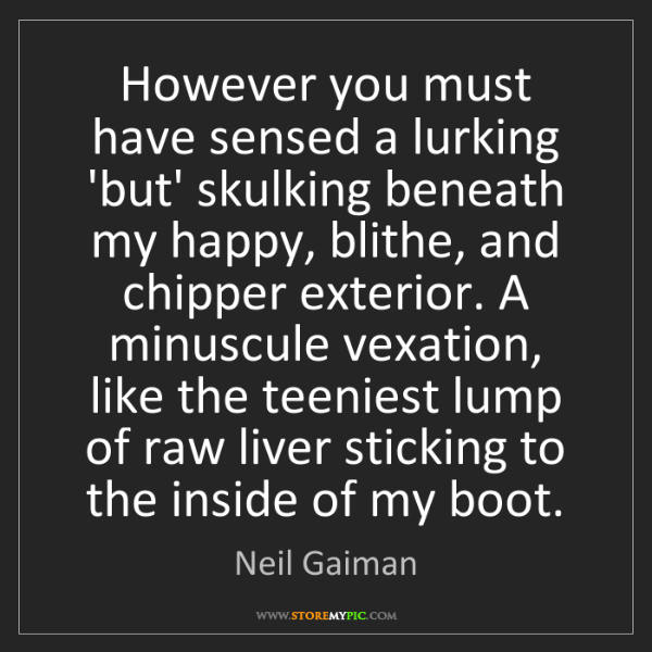 Neil Gaiman: However you must have sensed a lurking 'but' skulking...