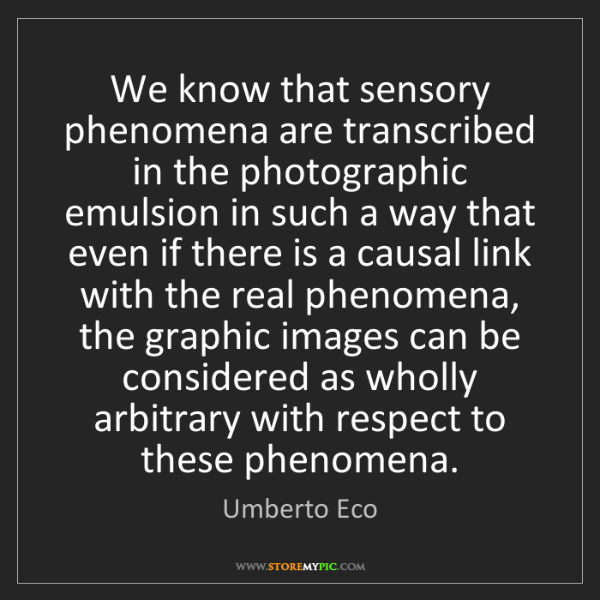 Umberto Eco: We know that sensory phenomena are transcribed in the...