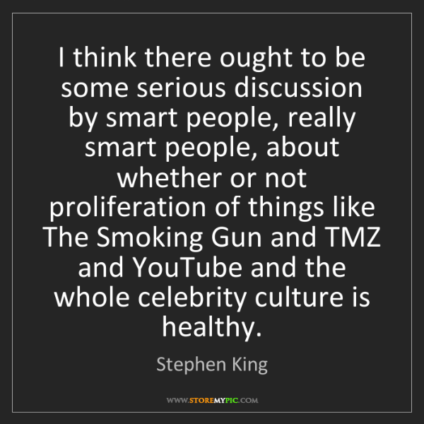 Stephen King: I think there ought to be some serious discussion by...