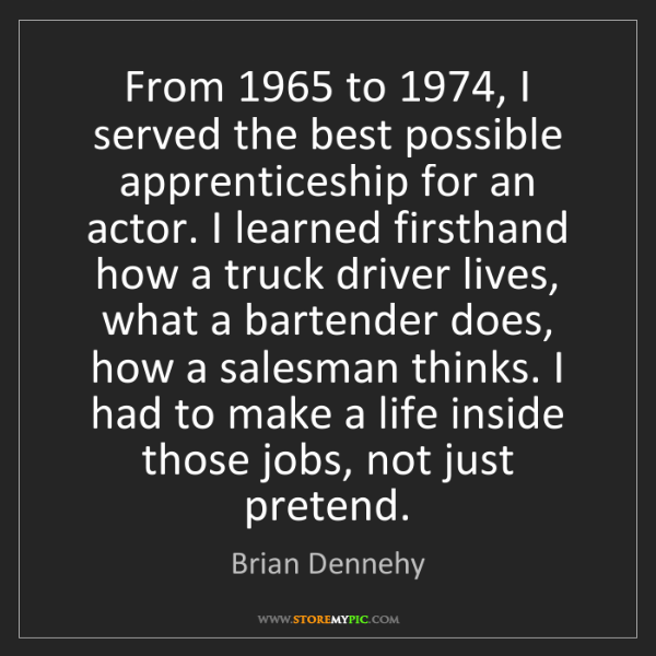 Brian Dennehy: From 1965 to 1974, I served the best possible apprenticeship...