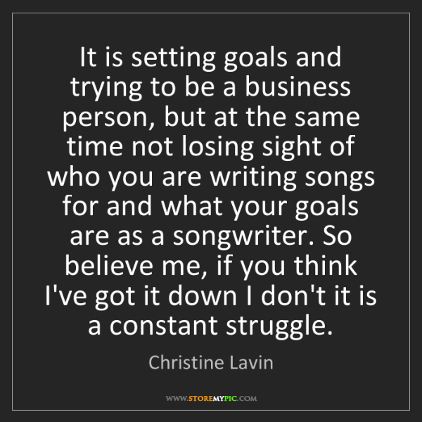 Christine Lavin: It is setting goals and trying to be a business person,...
