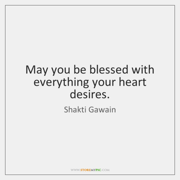 May You Be Blessed With Everything Your Heart Desires Storemypic