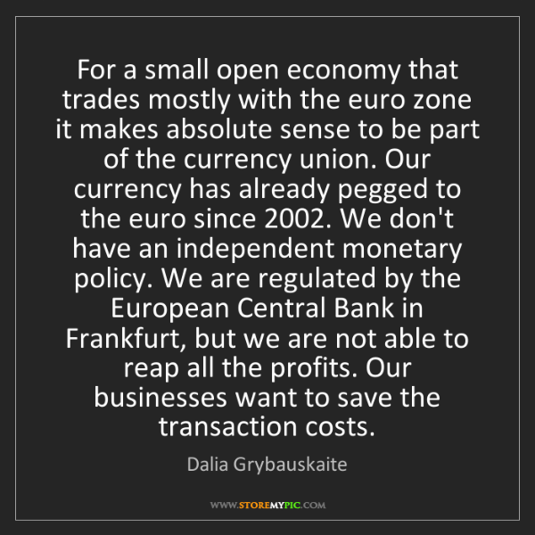 Dalia Grybauskaite: For a small open economy that trades mostly with the...