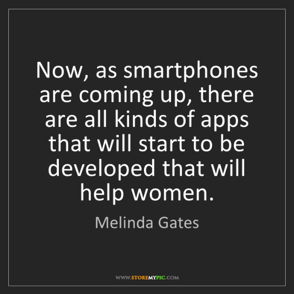 Melinda Gates: Now, as smartphones are coming up, there are all kinds...